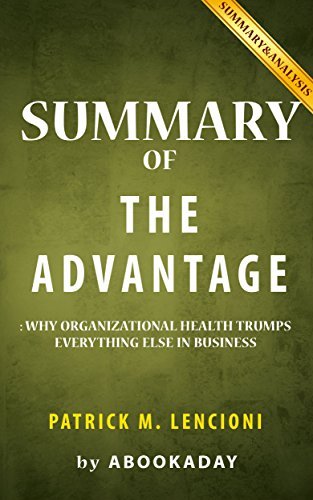 Summary of The Advantage: by Patrick M. Lencioni | Includes Analysis of The Advantage