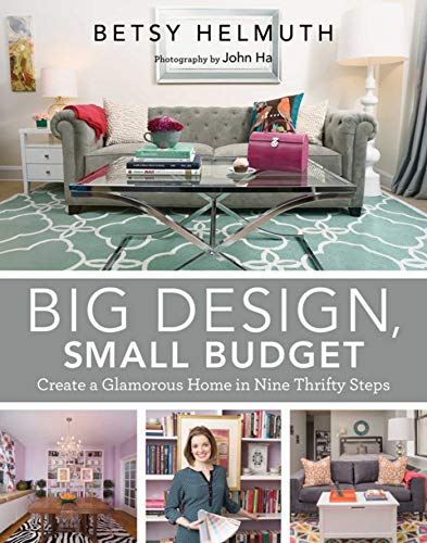 Big Design, Small Budget: Create a Glamorous Home in Nine Thrifty Steps (The Best Interior Design Magazines)