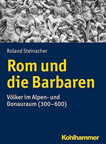 rom-und-die-barbaren-vlker-im-alpen-und-donauraum-300-600-urban-taschenbucher-band-777