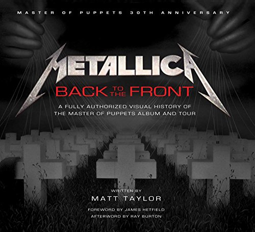 Metallica: Back to the Front: A Fully Authorized Visual History of the Master of Puppets Album and Tour ()
