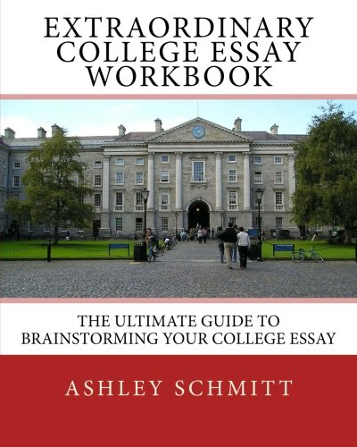 Extraordinary College Essay Workbook: The Ultimate Guide To Brainstorming Your College Essay (I Can) (Volume 3)