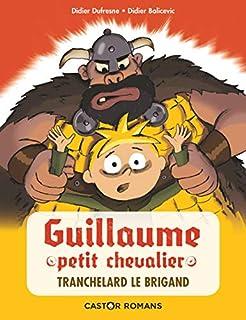 Guillaume petit chevalier : Tranchelard le brigand, Dufresne, Didier