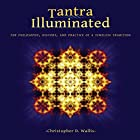 Tantra Illuminated: The Philosophy, History, and Practice of a Timeless Tradition Hörbuch von Christopher D. Wallis Gesprochen von: Christopher D. Wallis