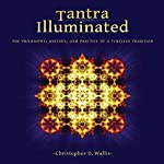 Tantra Illuminated: The Philosophy, History, and Practice of a Timeless Tradition | Christopher D. Wallis