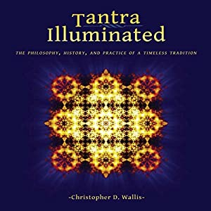 Tantra Illuminated: The Philosophy, History, and Practice of a Timeless Tradition Hörbuch