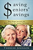 img - for Saving Seniors' Savings: Best Kept Secrets on How to Pay for Senior Services book / textbook / text book