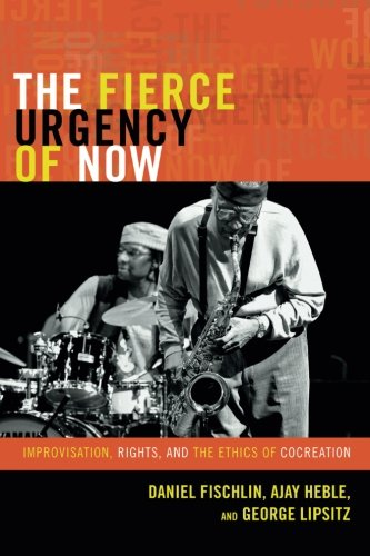 The Fierce Urgency of Now: Improvisation, Rights, and the Ethics of Cocreation (Improvisation, Community, and Social Pra