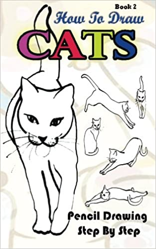How To Draw Cats Pencil Drawings Step By Step Book 2 Pencil