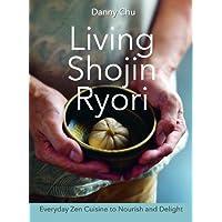 Living Shojin Ryori: Everyday Japanese Vegetarian Food to Nourish, Comfort and Delight