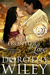 NEW FRONTIER OF LOVE: An American Historical Romance (American Wilderness Series Romances Book 2)