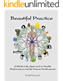 Beautiful Practice: A Whole-Life Approach to Health, Performance and the Human Predicament