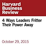 4 Ways Leaders Fritter Their Power Away | Ron Carucci