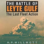 The Battle of Leyte Gulf: The Last Fleet Action: Twentieth-Century Battles | H. P. Willmott