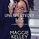 Unexpectedly His: Smart Cupid, Book 2 | Maggie Kelley