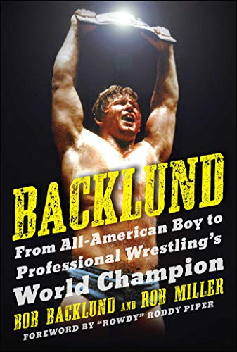 Backlund: From All-American Boy to Professional Wrestling's World Champion (Best Pro Wrestling Matches Of All Time)