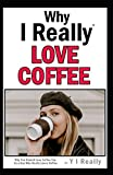 img - for Why I Really Love Coffee: Why You Should Love Coffee Too by a Guy Who Really Loves Coffee book / textbook / text book