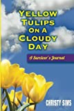img - for Yellow Tulips on A Cloudy Day: A Survivor's Journal book / textbook / text book