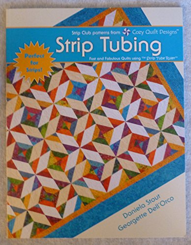 Strip Tubing - Strip Tubing~Fast and Fabulous Quilts Using Strip Tube Ruler~Ruler Not Included