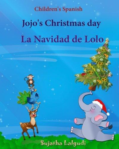 Children's Spanish: Jojo's Christmas day. La Navidad de Lolo (Christmas book): Children's Picture book English-Spanish (Bilingual Edition) (Spanish ... para ni?os) (Volume 25) (Spanish Edition) (In Children's Spanish Books Christmas)