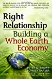 img - for Right Relationship: Building a Whole Earth Economy by Peter G Brown (2009-02-09) book / textbook / text book
