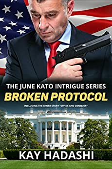Broken Protocol: Political Suspense at the Highest Level (The June Kato Intrigue Series) by [Hadashi, Kay]