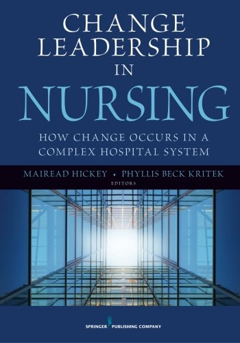 Change Leadership in Nursing: How Change Occurs in a Complex Hospital System