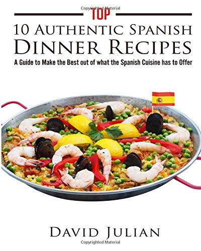 Top 10 Authentic Spanish Dinner Recipes: A Guide to Make the Best out of what the Spanish Cuisine has to Offer (Mr Churros compare prices)