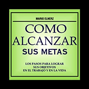 Como Alcanzar sus Metas [How to Achieve Your Goals] Audiobook