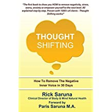 Thought Shifting: How To Remove The Negative Inner Voice In 30 Days by Saruna, Rick (2013) Paperback