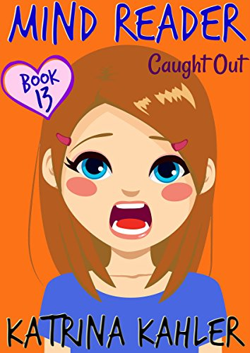 MIND READER - Book 13: Caught Out!: (Diary Book for Girls aged 9-12)
