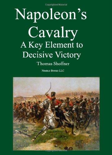 Read Online Napoleon's Cavalry: A Key Element to Decisive Victory PDF
