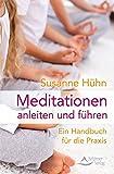 Meditationen anleiten und führen: Ein Handbuch für die Praxis