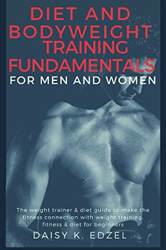 Zone Trainer (Diet and Bodyweight Training Fundamentals for Men and Women: The weight trainer & diet guide to make the fitness connection with weight training, fitness & diet for beginners)