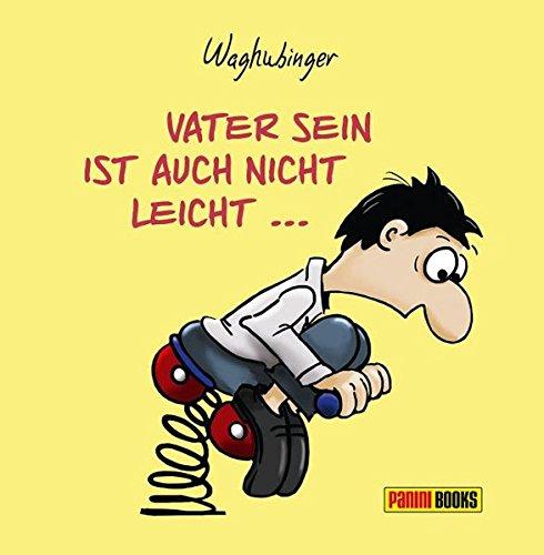 Vater sein ist auch nicht leicht: ...gerade als Mann Gebundenes Buch – 14. Dezember 2015 Stefan Waghubinger Andrea Waghubinger Panini 3833231750