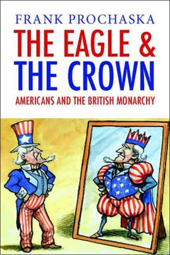The Eagle and the Crown: Americans and the British Monarchy pdf