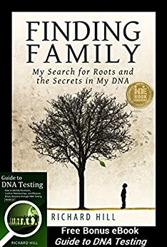 Finding Family: My Search for Roots and the Secrets in My DNA by [Hill, Richard]