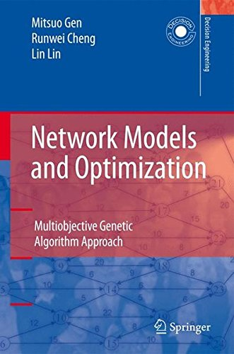 Network Models and Optimization: Multiobjective Genetic Algorithm Approach (Decision Engineering) by Mitsuo Gen