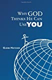 Why God Thinks He Can Use You, Glenn Hatcher, 1439267758