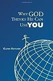 Why God Thinks He Can Use You, Glenn Hatcher, 1439267758