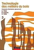 Technologie des métiers du bois - Menuiserie, ébénisterie, agencement - Tome 3