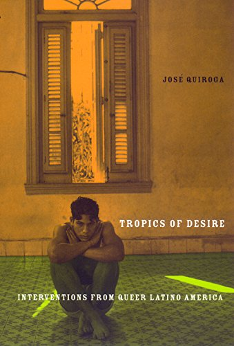 Download Tropics of Desire: Interventions from Queer Latino America (Sexual Cultures) PDF