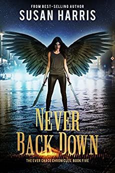 Never Back Down (The Ever Chace Chronicles Book 5) by [Harris, Susan]