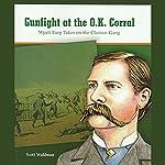 Gunfight at the O.K. Corral: Wyatt Earp Takes on the Clanton Gang: Great Moments in History | Scott Waldman