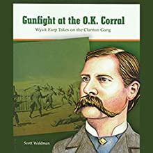 Gunfight at the O.K. Corral: Wyatt Earp Takes on the Clanton Gang: Great Moments in History Audiobook by Scott Waldman Narrated by Ben Rameaka