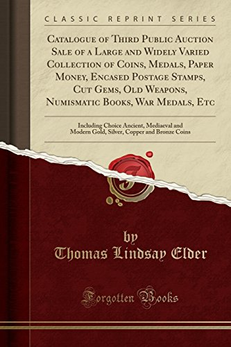 - Catalogue of Third Public Auction Sale of a Large and Widely Varied Collection of Coins, Medals, Paper Money, Encased Postage Stamps, Cut Gems, Old ... Mediaeval and Modern Gold, Silver, Co