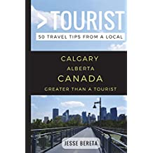 Greater Than a Tourist – Calgary Alberta Canada: 50 Travel Tips from a Local