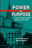 img - for Power and Purpose: U.S. Policy toward Russia After the Cold War book / textbook / text book