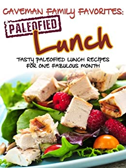 Tasty Paleofied Lunch Recipes For One Fabulous Month (Family Paleo Diet Recipes, Caveman Family Favorite Book 2) by [Pope, Lauren, Pearl, Little]