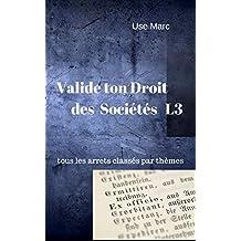 Valide ton Droit des Sociétés L3: tous les arrêts classés par thèmes  (French Edition)