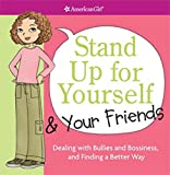 img - for Stand Up for Yourself & Your Friends: Dealing with Bullies and Bossiness, and Finding a Better Way (American Girl Library (Paperback)) (Paperback) - Common book / textbook / text book